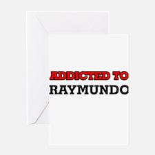 Addicted to Raymundo Greeting Cards