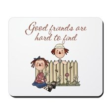 Good Friends Are Hard To Find Mousepad