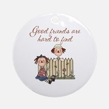 Good Friends Are Hard To Find Ornament (Round)