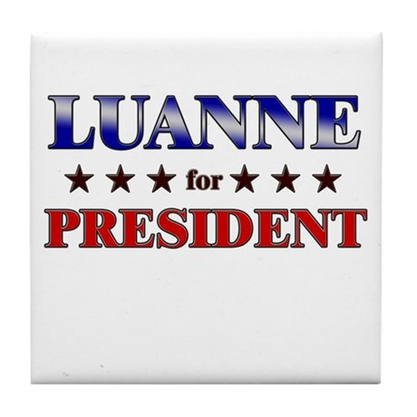 LUANNE for president Tile Coaster