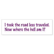 I Took the Road Less Traveled Bumper Bumper Sticker