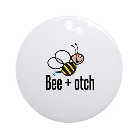 Bumble Bee Beeotch Ornament (Round)
