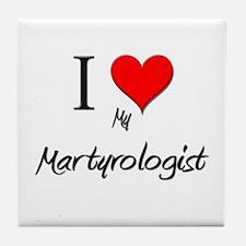I Love My Martyrologist Tile Coaster