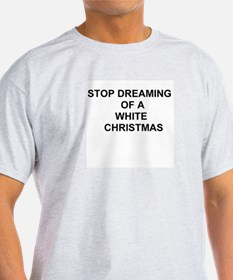 Stop Dreaming of a White Christmas Ash Grey T-Shir