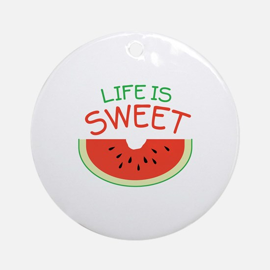 Life Is Sweet Round Ornament