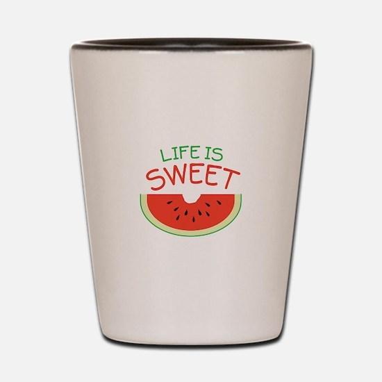 Life Is Sweet Shot Glass