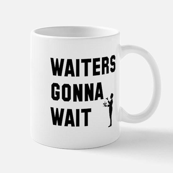Waiters Gonna Wait Mugs