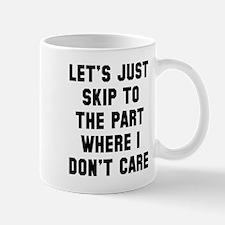 Skip part where I care Mugs