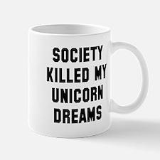 Society Killed My Unicorn Dreams Mugs