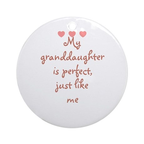 My granddaughter is perfect, Ornament (Round)