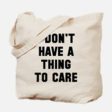 I don't have a thing to care Tote Bag