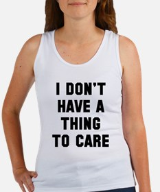 I don't have a thing to care Tank Top