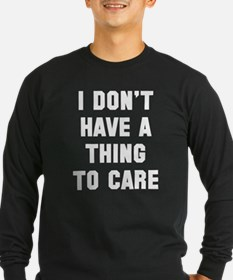 I don't have a thing to care Long Sleeve T-Shirt