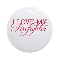 I love my firefighter Ornament (Round)