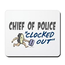 Clocked Out Chief Of Police Mousepad