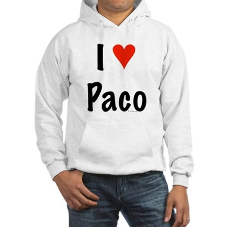 I love Paco Hooded Sweatshirt