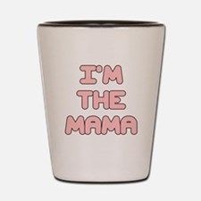 IM THE MAMA IN PINK Shot Glass