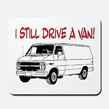 I STILL DRIVE A VAN! Mousepad