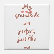 My grandkids are perfect, jus Tile Coaster