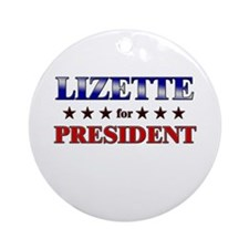 LIZETTE for president Ornament (Round)
