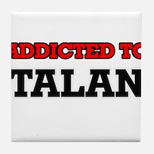 Addicted to Talan Tile Coaster