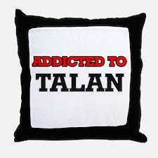Addicted to Talan Throw Pillow