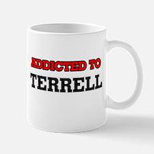 Addicted to Terrell Mugs