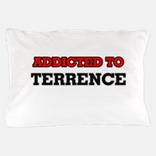 Addicted to Terrence Pillow Case