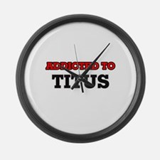Addicted to Titus Large Wall Clock