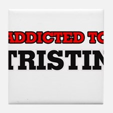 Addicted to Tristin Tile Coaster