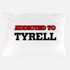 Addicted to Tyrell Pillow Case