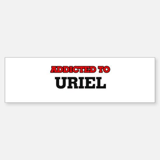 Addicted to Uriel Bumper Bumper Bumper Sticker