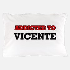 Addicted to Vicente Pillow Case