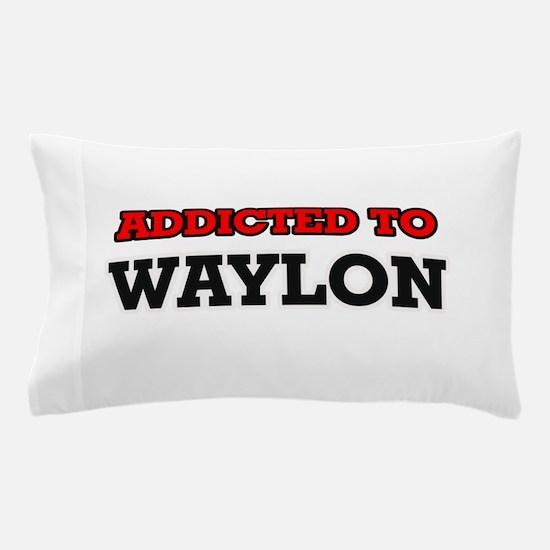 Addicted to Waylon Pillow Case