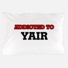 Addicted to Yair Pillow Case