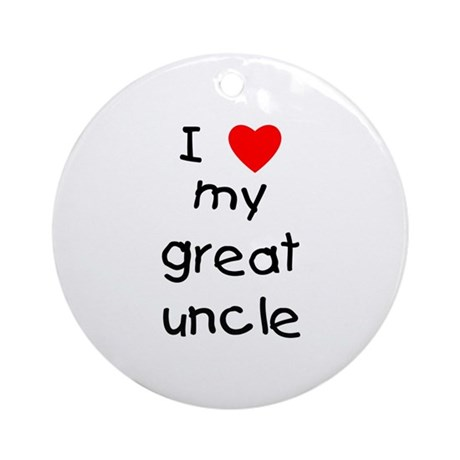 I love my great uncle Ornament (Round)