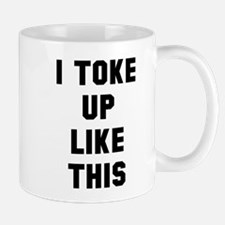 I toke up like this Mugs