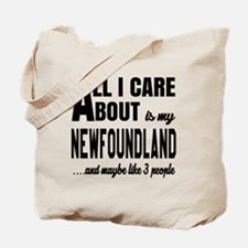 All I care about is my Newfoundland Dog Tote Bag