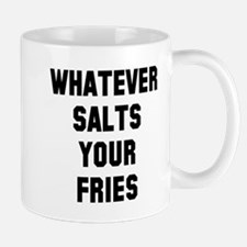 Whatever salts your fries Mugs