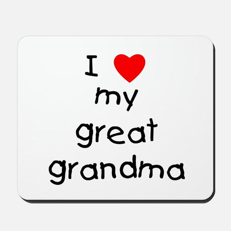 I love my great grandma Mousepad