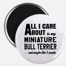 All I care about is my Miniature Bull Terri Magnet