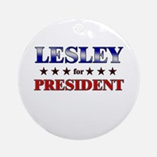 LESLEY for president Ornament (Round)