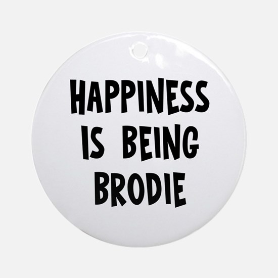 Happiness is being Brodie Ornament (Round)