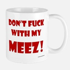 Don't FUCK with my MEEZ! Mugs
