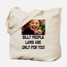 SILLY PEOPLE LAWS ARE ONLY FOR YOU! Tote Bag