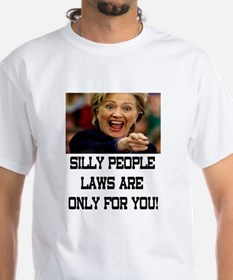 SILLY PEOPLE LAWS ARE ONLY FOR YOU! T-Shirt