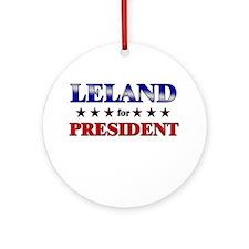 LELAND for president Ornament (Round)