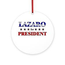 LAZARO for president Ornament (Round)