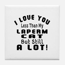 I Love You Less Than My LaPerm Cat Tile Coaster