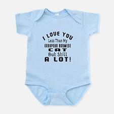 I Love You Less Than My European B Infant Bodysuit